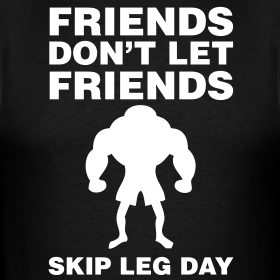 friends-don-t-let-friends-skip-leg-day-shirt_design